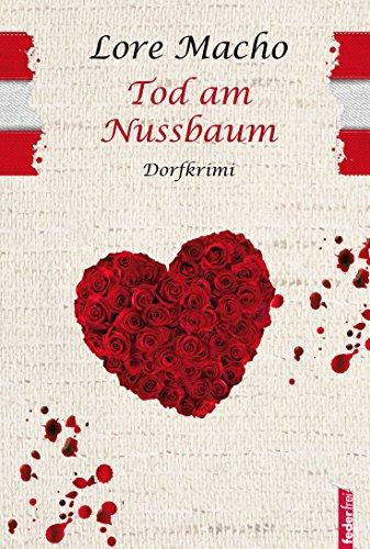 Tod am Nussbaum: Provinzkrimi Österreich