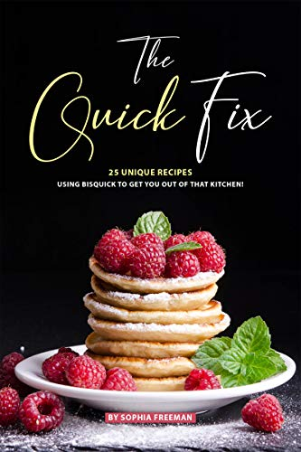 The Quick Fix: 25 Unique Recipes Using Bisquick to Get You Out of that Kitchen! (English Edition)