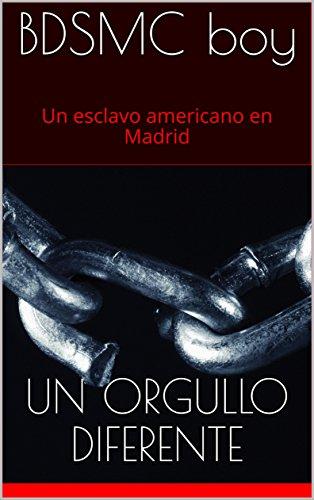 Un Orgullo Diferente: (Gay BDSM) (Un esclavo americano en Madrid nº 1) por BDSMC Boy