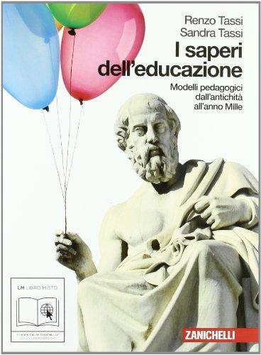 I saperi dell'educazione. Modelli pedagogici dall'antichit all'anno mille. Per i Licei e gli Ist. magistrali. Con espansione online