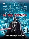 Star Wars™ in 100 Szenen Erlebe das ganze Abenteuer!