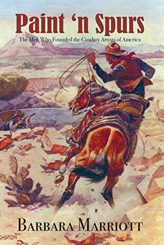 Paint 'n Spurs: The Men Who Founded the Cowboy Artists of America...