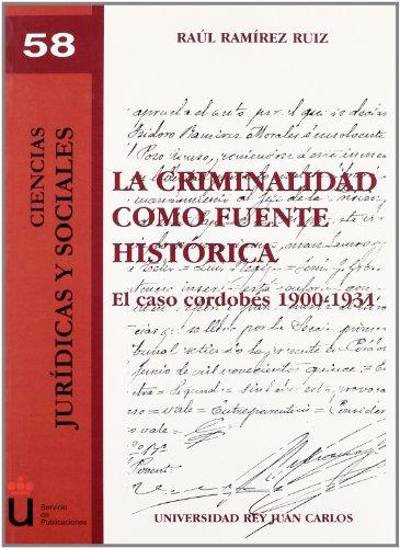 La Criminalidad Como Fuente Histórica (Colección Ciencias Jurídicas y Sociales)