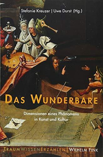 Das Wunderbare: Dimensionen eines Phänomens in Kunst und Kultur (Traum - Wissen - Erzählen, Band 3)