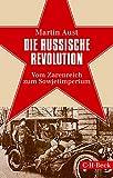 Die Russische Revolution: Vom Zarenreich zum Sowjetimperium - Martin Aust