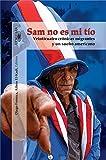 Sam no es mi tío: Veinticuatro crónicas migrantes y un sueño americano (Spanish Edition)
