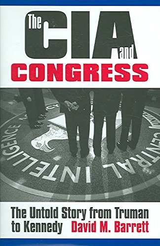 [The CIA and Congress: The Untold Story from Truman to Kennedy] (By: David M. Barrett) [published: October, 2005]