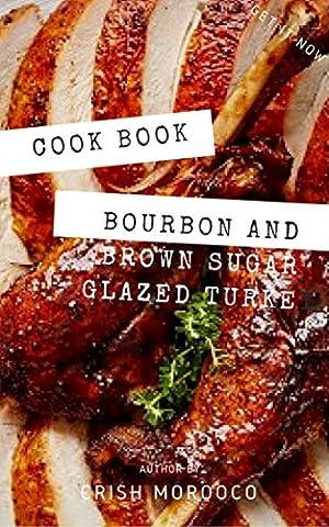 Cook Book : Bourbon and Brown Sugar Glazed Turkey