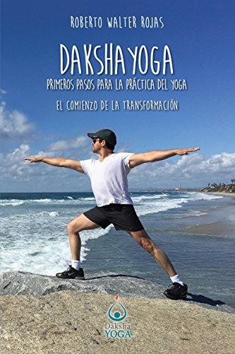 Daksha Yoga. Primeros pasos para la práctica del yoga: El ...