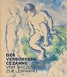 Der verborgene Cézanne: Vom Skizzenbuch zur Leinwand