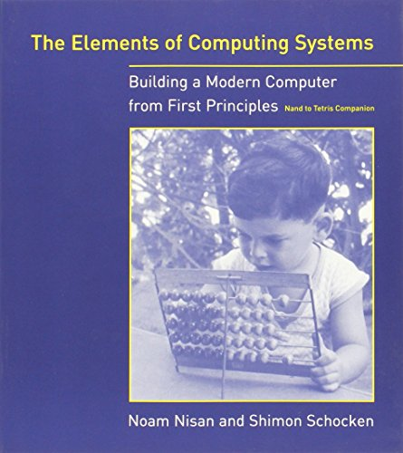 The Elements of Computing Systems: Building a Modern Computer from First Principles (The MIT Press) por Noam (Hebrew University) Nisan