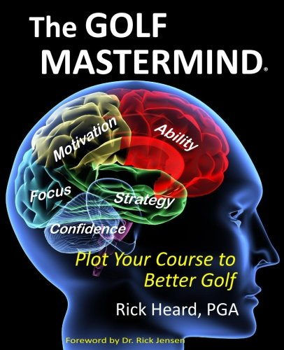 The Golf MasterMind: Plot Your Course to Better Golf por Rick Heard