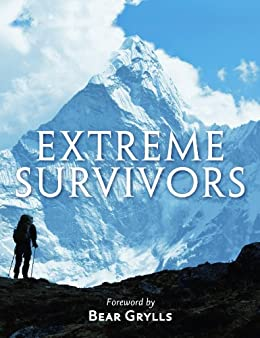 Extreme Survivors: 60 of the World's Most Extreme Survival Stories by [Grylls, Bear]