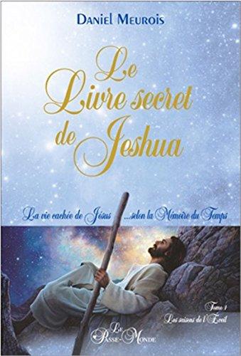 Le Livre secret de Jeshua - La vie cachée de Jésus... selon la Mémoire du Temps T1 par Daniel Meurois