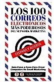 Los 100 Correos Electronicos Mas Poderosos Del Network Marketing: Guía Paso a Paso Para Crear Campañas De Email Marketing