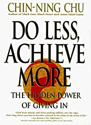 Do Less, Achieve More: Discover the Hidden Power of Giving In by Chin-Ning Chu (1998-09-09)