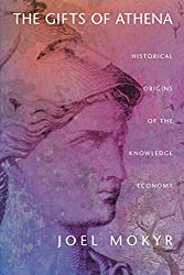 The Gifts of Athena: Historical Origins of the Knowledge Economy by Joel Mokyr (2004-11-07)