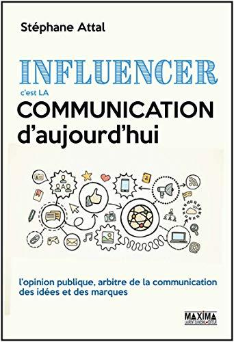 Influencer c'est la communication d'aujourd'hui par Stephane Attal