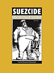 Suezcide: A Cartoon History of the 1956 Suez Crisis