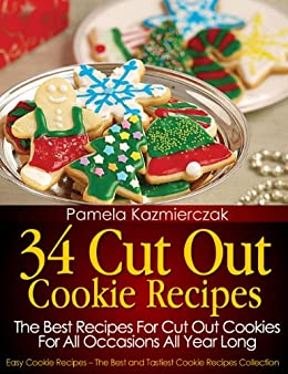 34 Cut Out Cookie Recipes - The Best Recipes For Cut Out Cookies For All Occasions All Year Long (Easy Cookie Recipes - The Best and Tastiest Cookie Recipes Collection Book 1) (English Edition) par [Kazmierczak, Pamela]