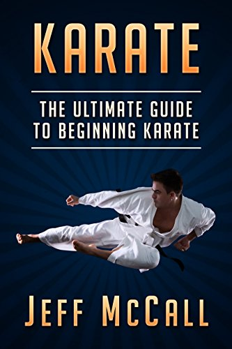 Karate: The Ultimate Guide to Beginning Karate (Karate, Martial Arts, Self Defence) (English Edition)