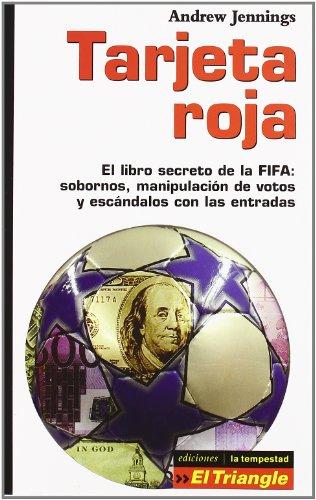 Tarjeta roja : el libro secreto de la FIFA : sobornos, manipulación de votos y escándalos con las entradas por Andrew Jennings