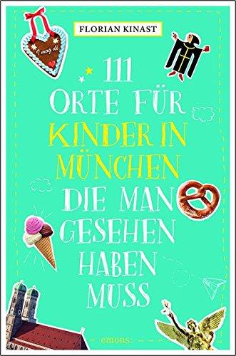 111 Orte für Kinder in München, die man gesehen haben muss: Reiseführer