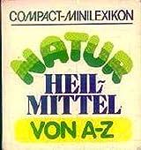 Compakt-Minilexikon Natur Heilmittel von A-Z