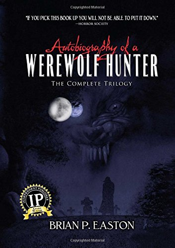 Autobiography of a Werewolf Hunter Trilogy: Autobiography of a Werewolf Hunter, Heart of Scars, The Lineage (Science-fiction Press Easton)