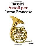 Classici Assoli Per Corno Francese: Facile Corno Francese! Mit Musik Von Bach, Strauss, Tchaikovsky Und Anderen Komponisten