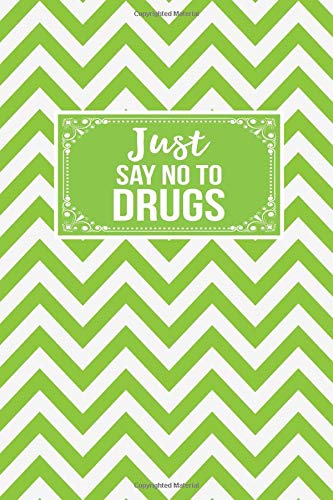 Just Say No To Drugs: Drug Abuse Awareness Gift Journal Lined Notebook To Write In
