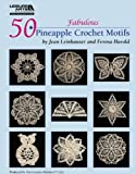 50 Fabulous Pineapple Motifs to Crochet (Leisure Arts #4864)