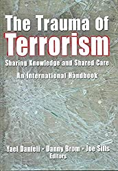 [(The Trauma of Terrorism : Sharing Knowledge and Shared Care - An International Handbook)] [By (author) Yael Danieli ] published on (February, 2005)