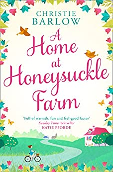 A Home at Honeysuckle Farm: A gorgeous and heartwarming summer read by [Barlow, Christie]