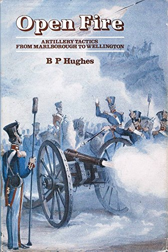 Open Fire: Artillery Tactics from Marlborough to Wellington by B. P. Hughes (1984-02-02)