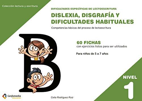 Dificultades específicas de lectoescritura: dislexia, disgrafía y dificultades habituales: NIVEL 1. Competencias básicas del proceso de Lectoescritura (Lectura y Escritura) por Celia Rodríguez Ruiz