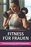 Fitnesstraining für Frauen: Fettverbrennung und Muskelaufbau
