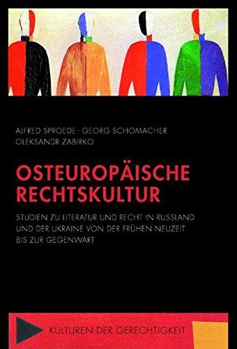 Osteuropäische Rechtskultur: Studien zu Literatur und Recht in Russland und der Ukraine von der Frühen Neuzeit bis zur Gegenwart (Kulturen der Gerechtigkeit)