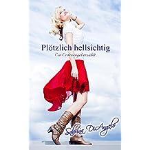 Plötzlich hellsichtig: Ein Erdenengel erzählt... (German Edition)