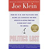 Politics Lost: From RFK to W: How Politicians Have Become Less Courageous and More Interested in Keeping Power Than in Doing What's Right for America by Joe Klein (2007-06-19)