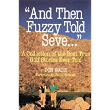 And Then Fuzzy Told Seve . . . by Don Wade (1998-04-11)