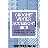 Crochet Winter Accessory Sets: Crochet Easy and Stylish and Warm Winter Accessory Sets (English Edition)