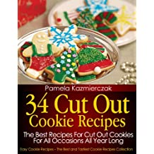 34 Cut Out Cookie Recipes – The Best Recipes For Cut Out Cookies For All Occasions All Year Long (Easy Cookie Recipes – The Best and Tastiest Cookie Recipes Collection Book 1) (English Edition)