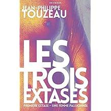 Les Trois Extases (2): Première extase - Une femme passionnée