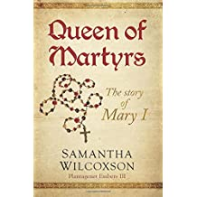 Queen of Martyrs: The Story of Mary I: Volume 3 (Plantagenet Embers)