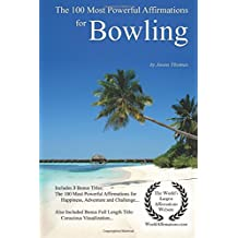 Affirmation | The 100 Most Powerful Affirmations for Bowling — With 3 Positive Daily Self Affirmation Bonus Books on Happiness, Adventure & a Challenge