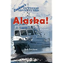 Alaska!: Beauty, History, Gold Rush, Alcan Highway, Hunting, Fishing, Tides, Iditarod, Serious, Humorous, Human Interest and More (Erickson's Outdoor Adventures Book 4) (English Edition)