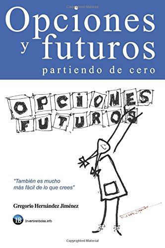 Opciones y futuros partiendo de cero: También es mucho más fácil de lo que crees por Gregorio Hernández Jiménez