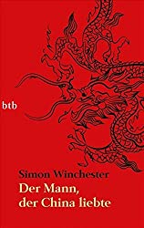 Der Mann, der China liebte -: Wie ein exzentrischer Engländer unser Bild vom Reich der Mitte neu bestimmte
