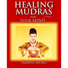 Healing Mudras for your Mind: Yoga for Your Hands (Volume 2) by Sabrina Mesko Ph.D.H (2013-05-08)